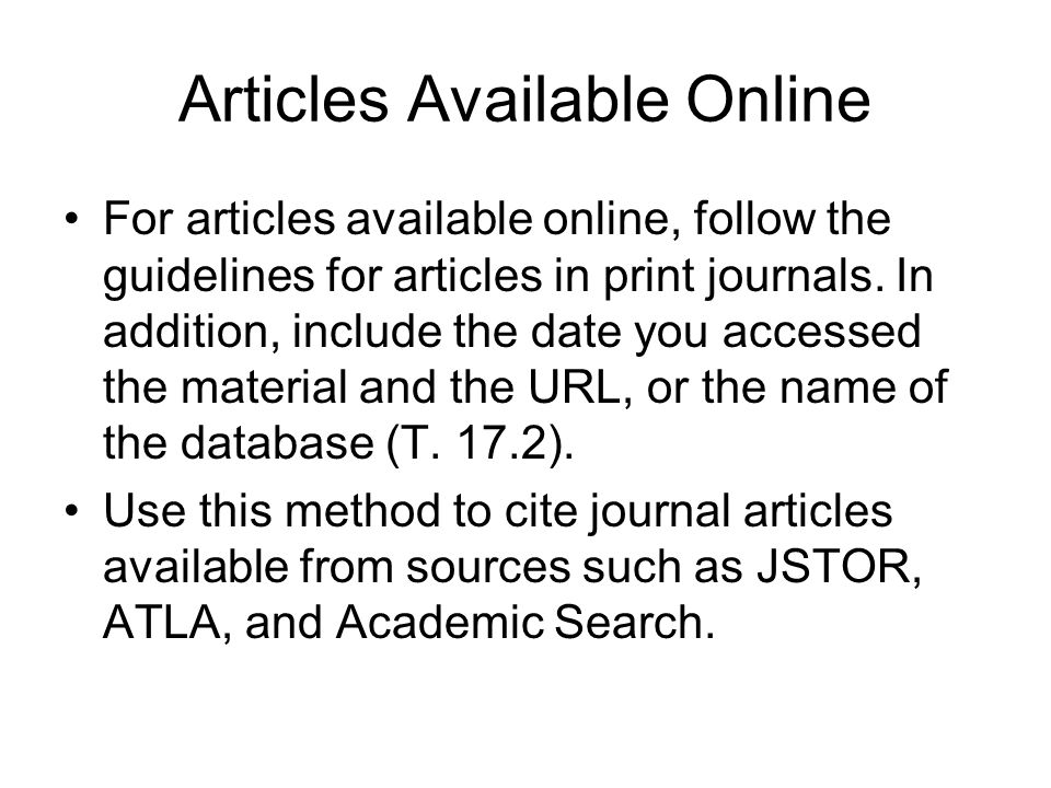Articles Available Online For articles available online, follow the guidelines for articles in print journals. In addition, include the date you acces