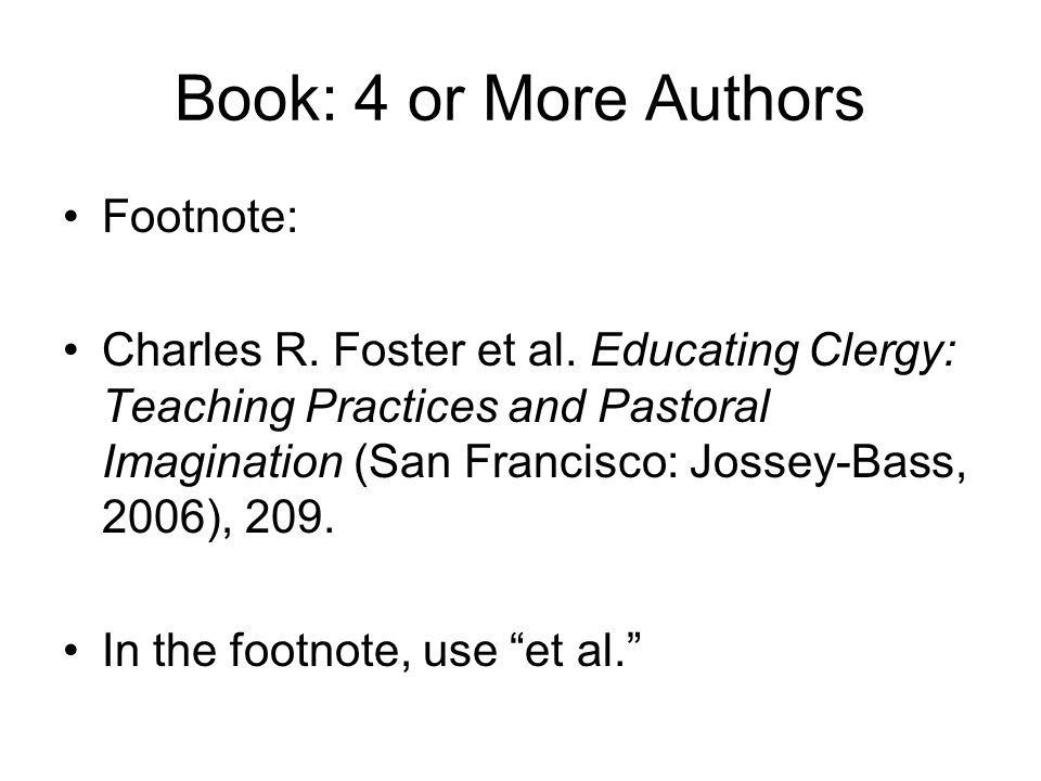 Book: 4 or More Authors Footnote: Charles R. Foster et al. Educating Clergy: Teaching Practices and Pastoral Imagination (San Francisco: Jossey-Bass,