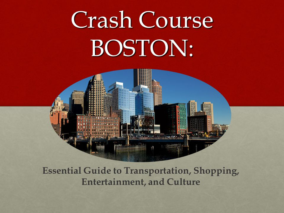 Crash Course BOSTON: Essential Guide to Transportation, Shopping, Entertainment, and Culture