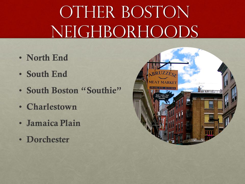 Other boston neighborhoods North End South End South Boston Southie Charlestown Jamaica Plain Dorchester
