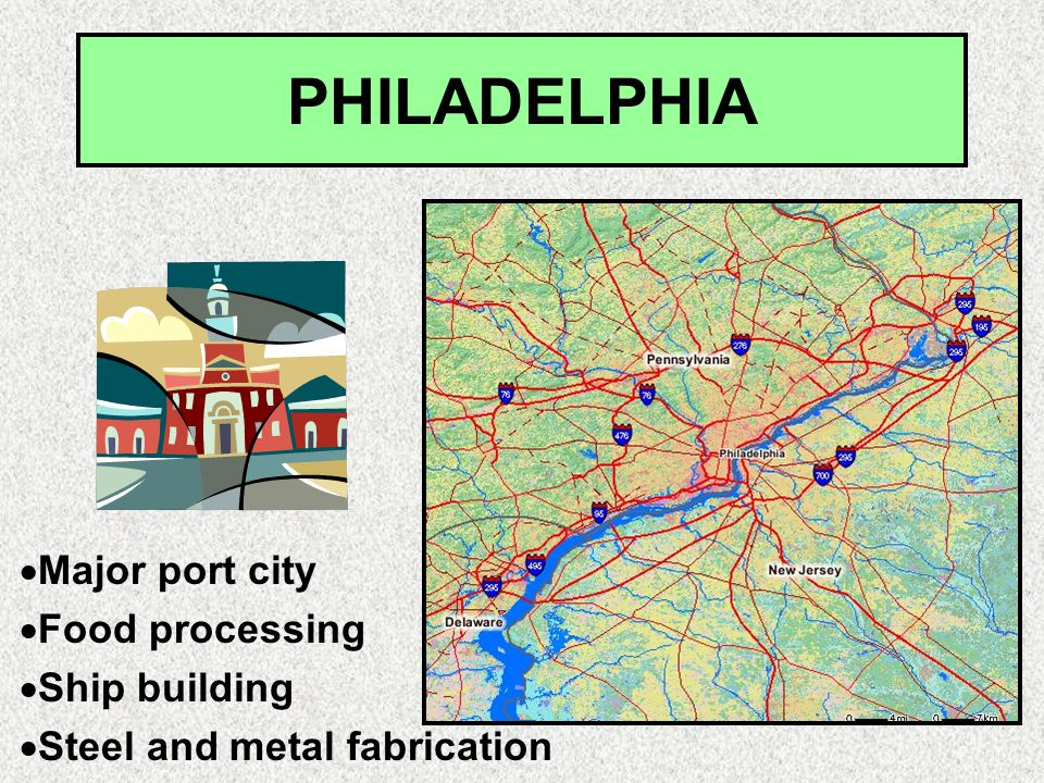 PHILADELPHIA  Major port city  Food processing  Ship building  Steel and metal fabrication