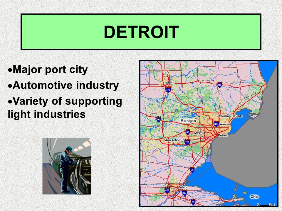 DETROIT  Major port city  Automotive industry  Variety of supporting light industries