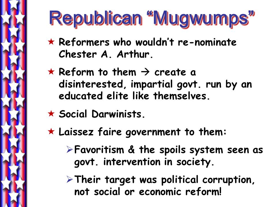 Republican Mugwumps  Reformers who wouldn't re-nominate Chester A.