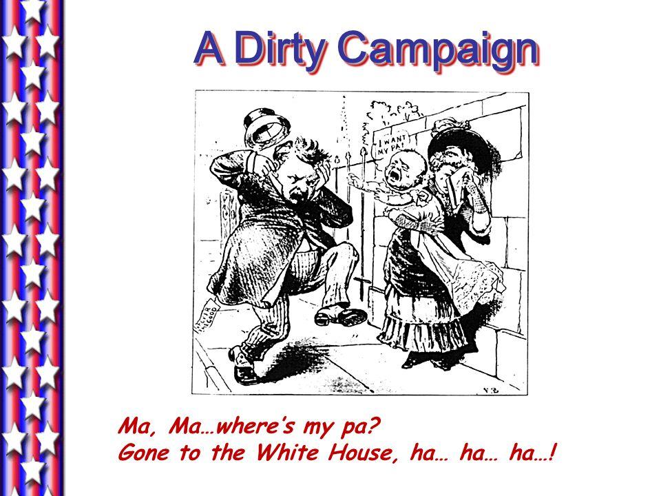 A Dirty Campaign Ma, Ma…where's my pa Gone to the White House, ha… ha… ha…!