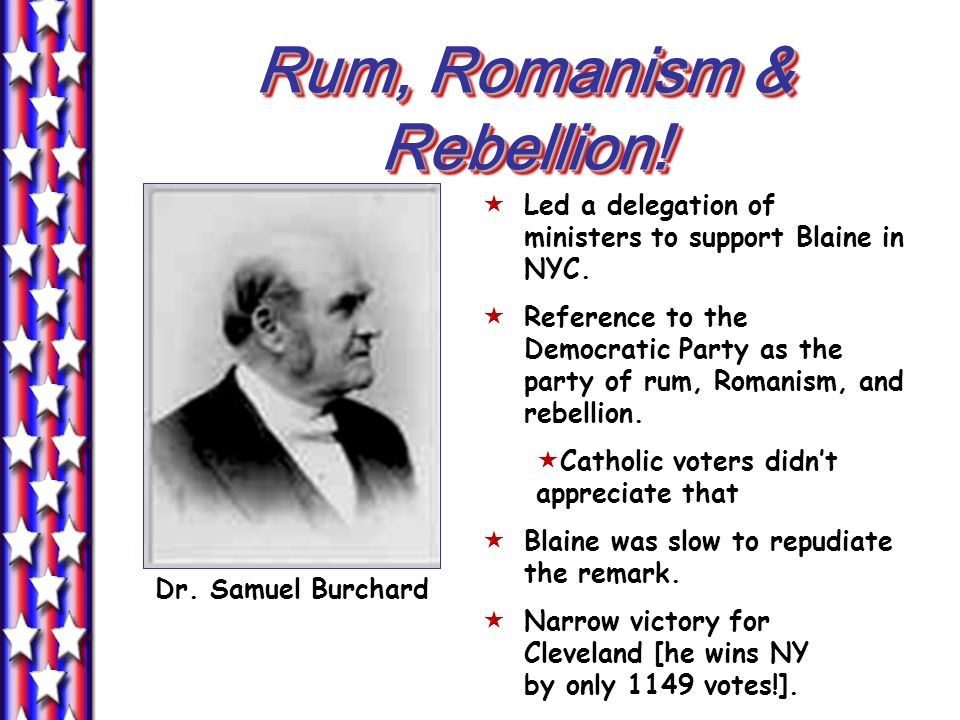 Rum, Romanism & Rebellion.  Led a delegation of ministers to support Blaine in NYC.