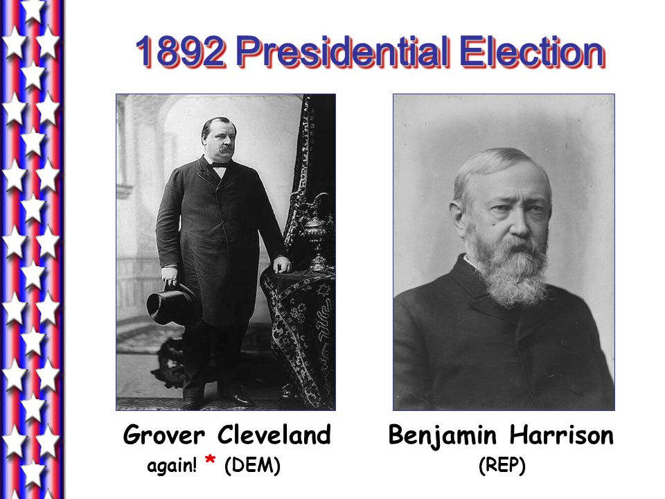 1892 Presidential Election Grover Cleveland Benjamin Harrison again! * (DEM) (REP)