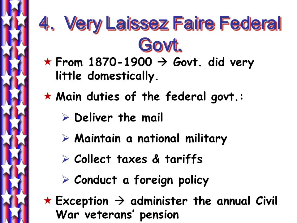 4. Very Laissez Faire Federal Govt.  From 1870-1900  Govt.