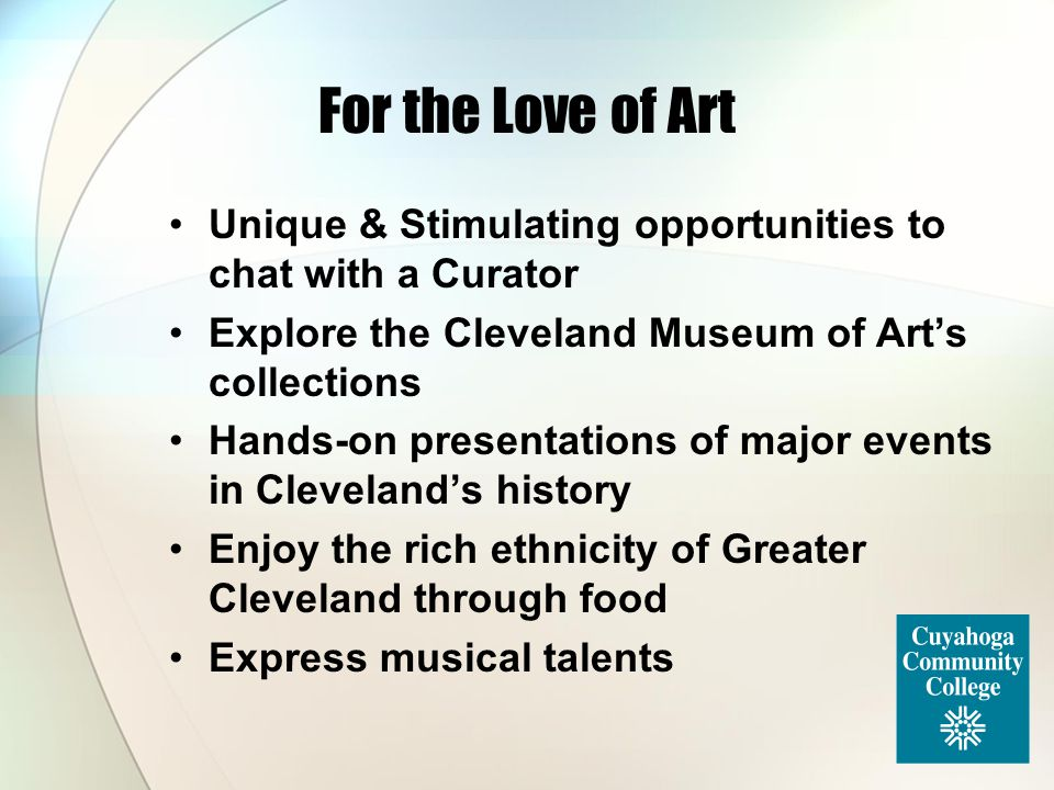 For the Love of Art Unique & Stimulating opportunities to chat with a Curator Explore the Cleveland Museum of Art's collections Hands-on presentations