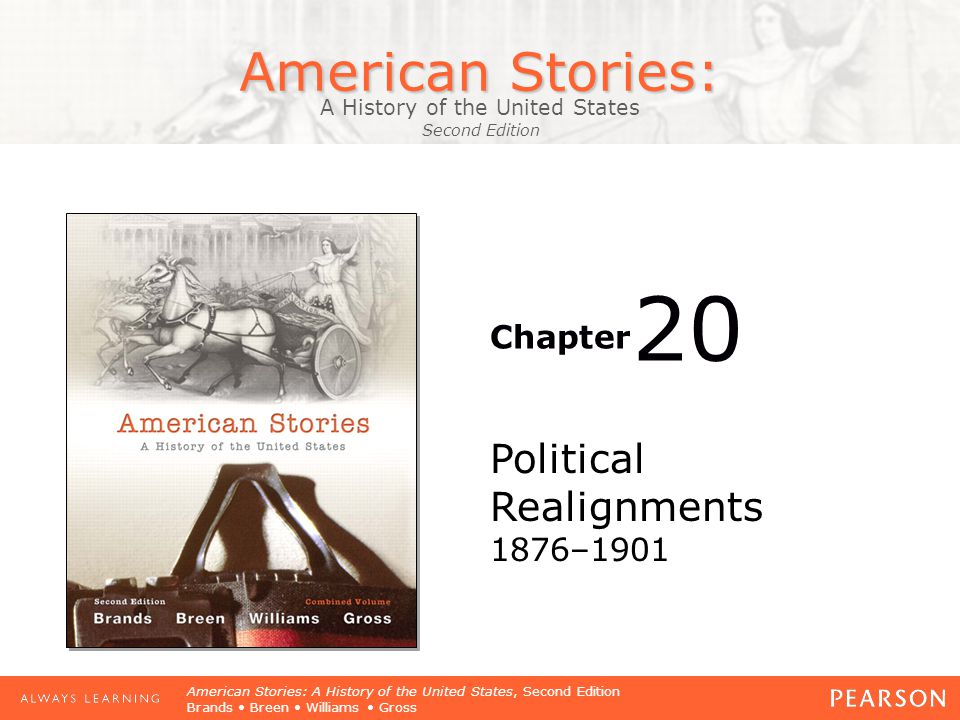 American Stories: A History of the United States Second Edition Chapter American Stories: A History of the United States, Second Edition Brands Breen Williams Gross Political Realignments 1876–1901 20