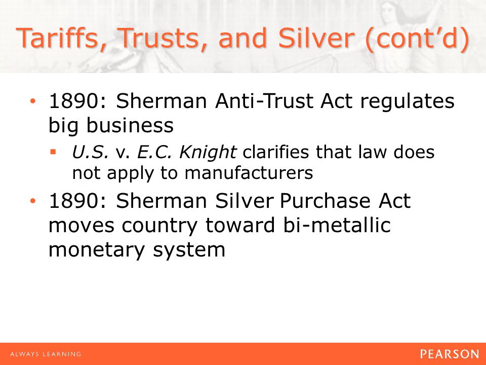 Tariffs, Trusts, and Silver (cont'd) 1890: Sherman Anti-Trust Act regulates big business  U.S.