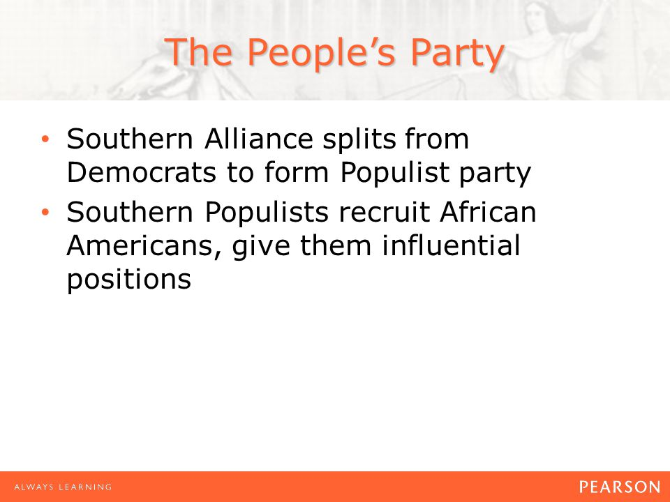 The People's Party Southern Alliance splits from Democrats to form Populist party Southern Populists recruit African Americans, give them influential positions
