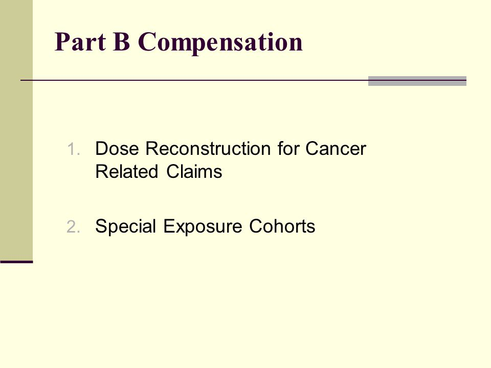 Part B Compensation 1. Dose Reconstruction for Cancer Related Claims 2. Special Exposure Cohorts
