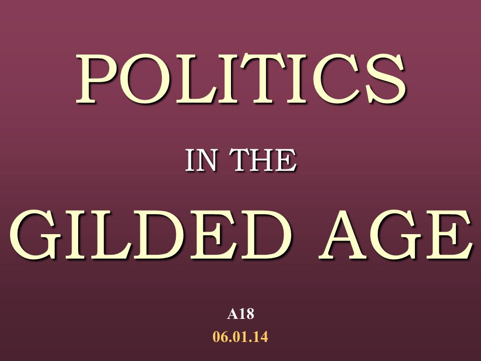 POLITICS IN THE GILDED AGE A18 06.01.14