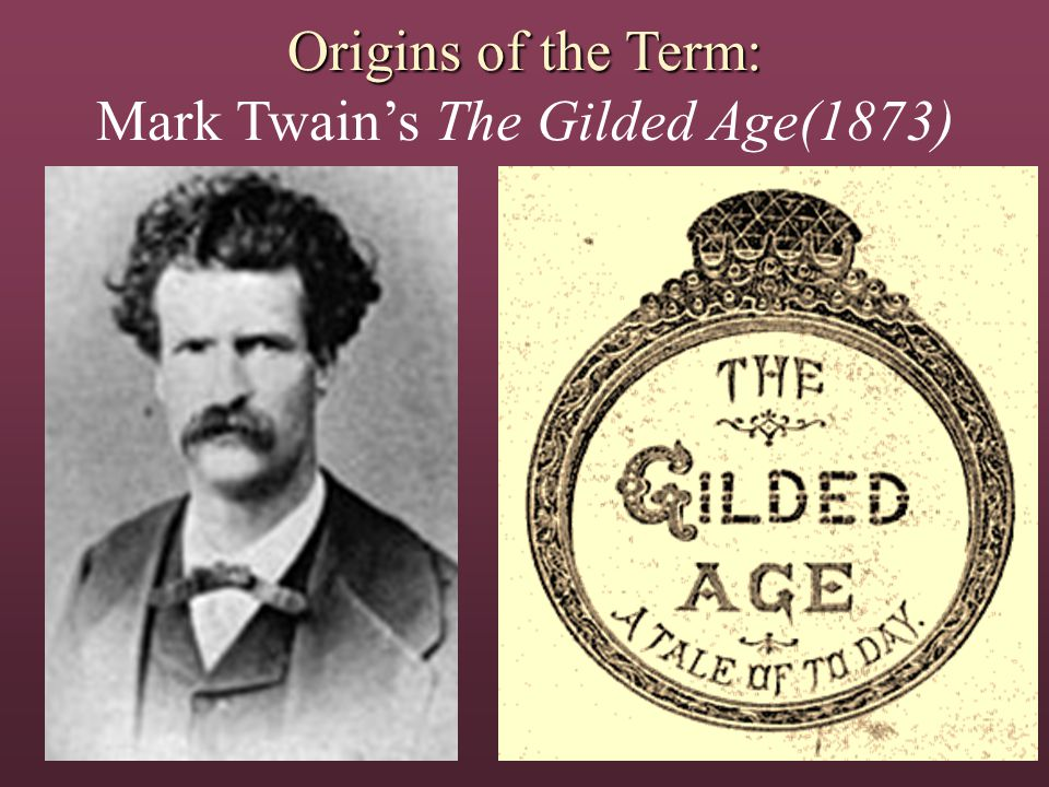 Origins of the Term: Origins of the Term: Mark Twain's The Gilded Age(1873)