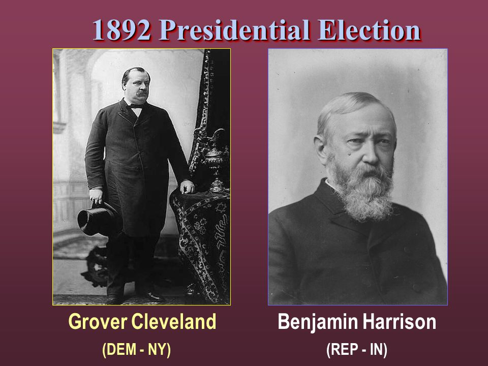 1892 Presidential Election Grover ClevelandBenjamin Harrison (DEM - NY)(REP - IN)