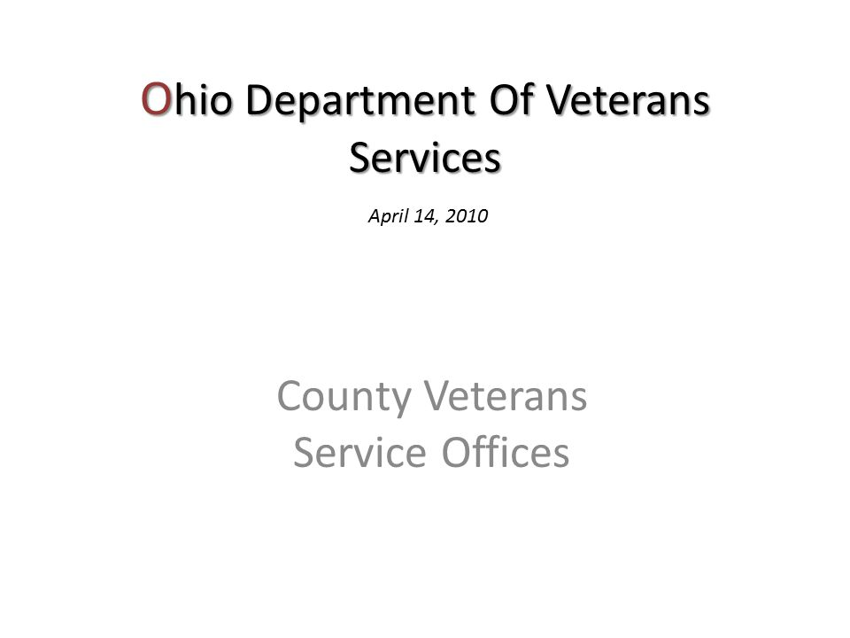 O hio Department Of Veterans Services County Veterans Service Offices April 14, 2010