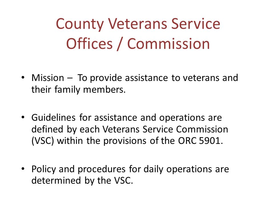 County Veterans Service Offices / Commission Mission – To provide assistance to veterans and their family members.