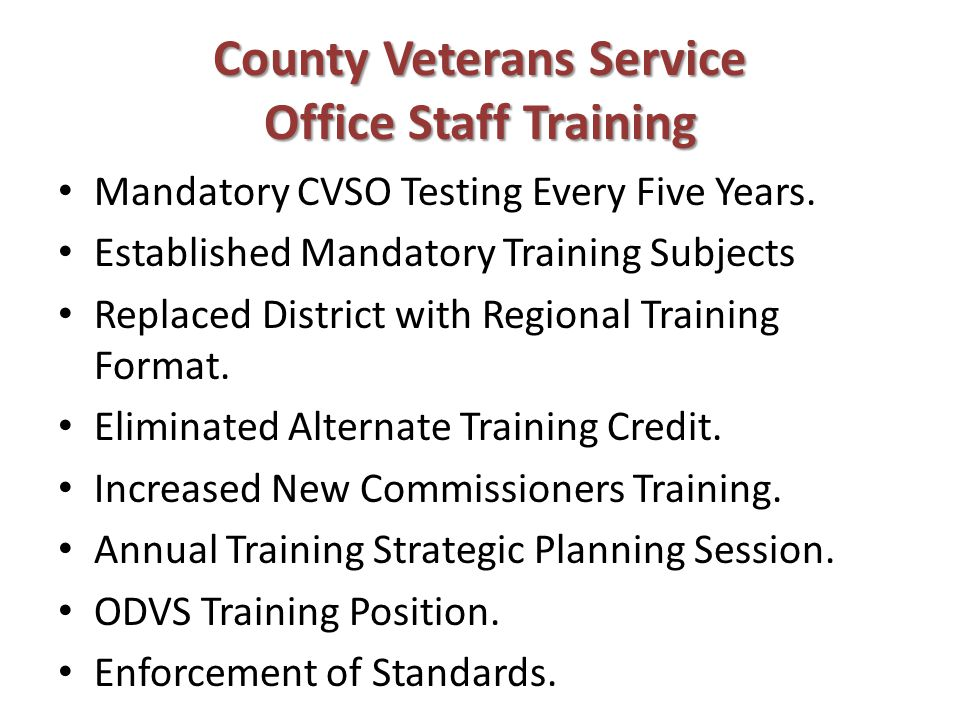 County Veterans Service Office Staff Training Mandatory CVSO Testing Every Five Years.