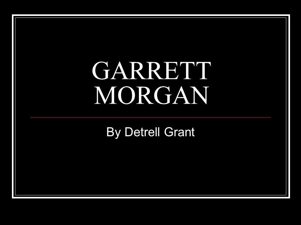 GARRETT MORGAN By Detrell Grant