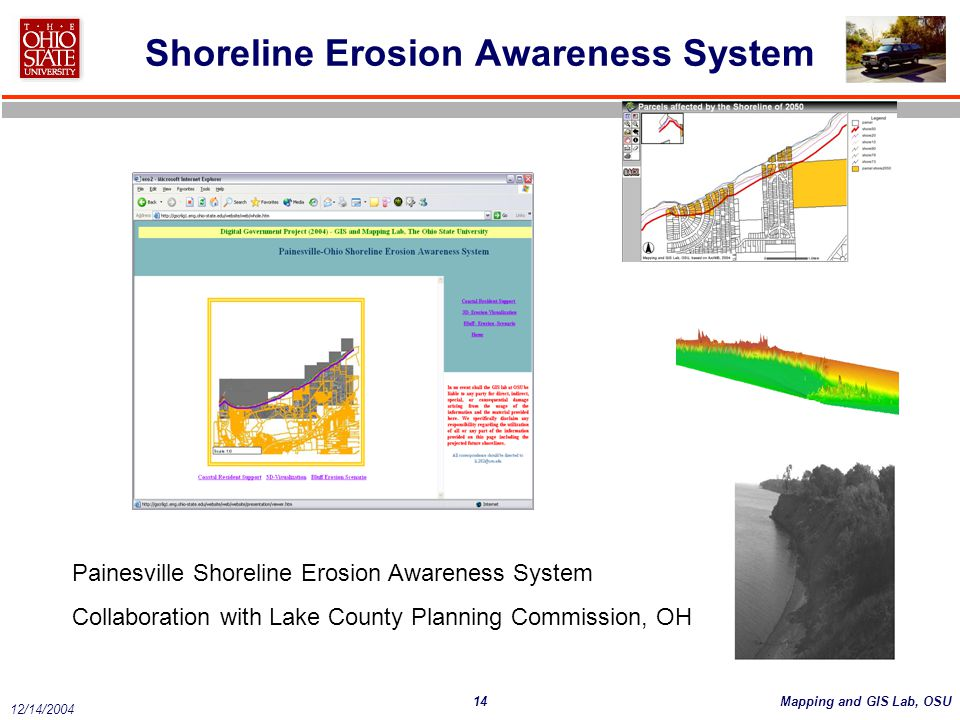 14Mapping and GIS Lab, OSU 12/14/2004 Shoreline Erosion Awareness System Painesville Shoreline Erosion Awareness System Collaboration with Lake County Planning Commission, OH
