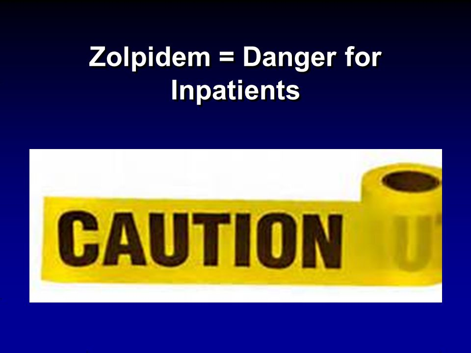 Zolpidem = Danger for Inpatients