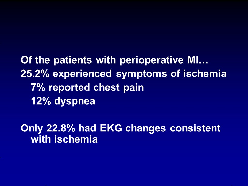 25.2% experienced symptoms of ischemia 7% reported chest pain 12% dyspnea Only 22.8% had EKG changes consistent with ischemia