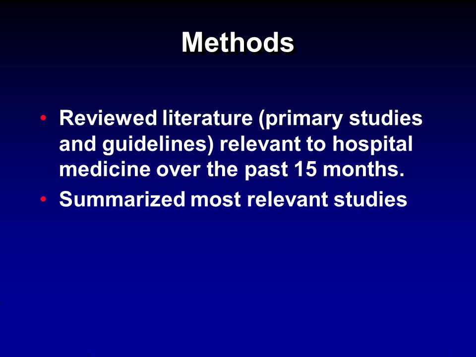 MethodsMethods Reviewed literature (primary studies and guidelines) relevant to hospital medicine over the past 15 months.