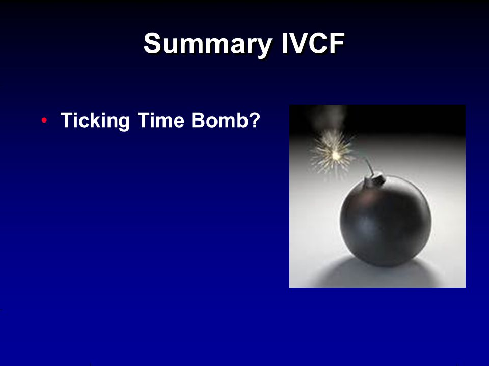 Summary IVCF Ticking Time Bomb