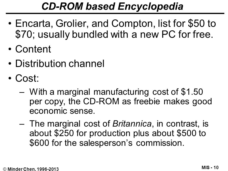 MIS - 10 © Minder Chen, 1996-2013 CD-ROM based Encyclopedia Encarta, Grolier, and Compton, list for $50 to $70; usually bundled with a new PC for free
