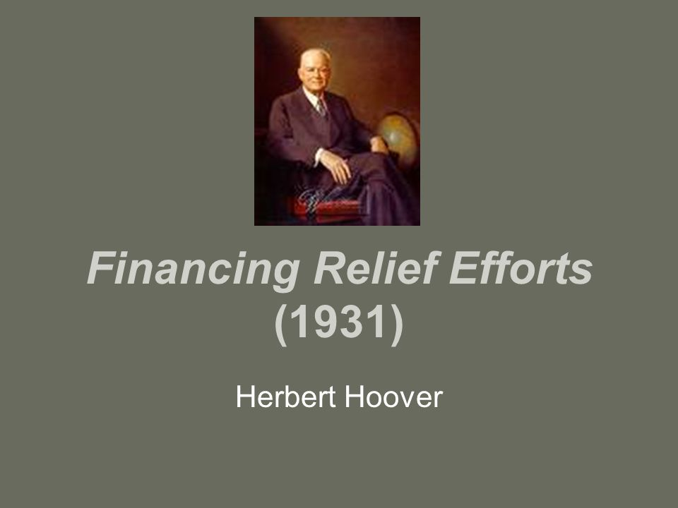 Financing Relief Efforts (1931) Herbert Hoover