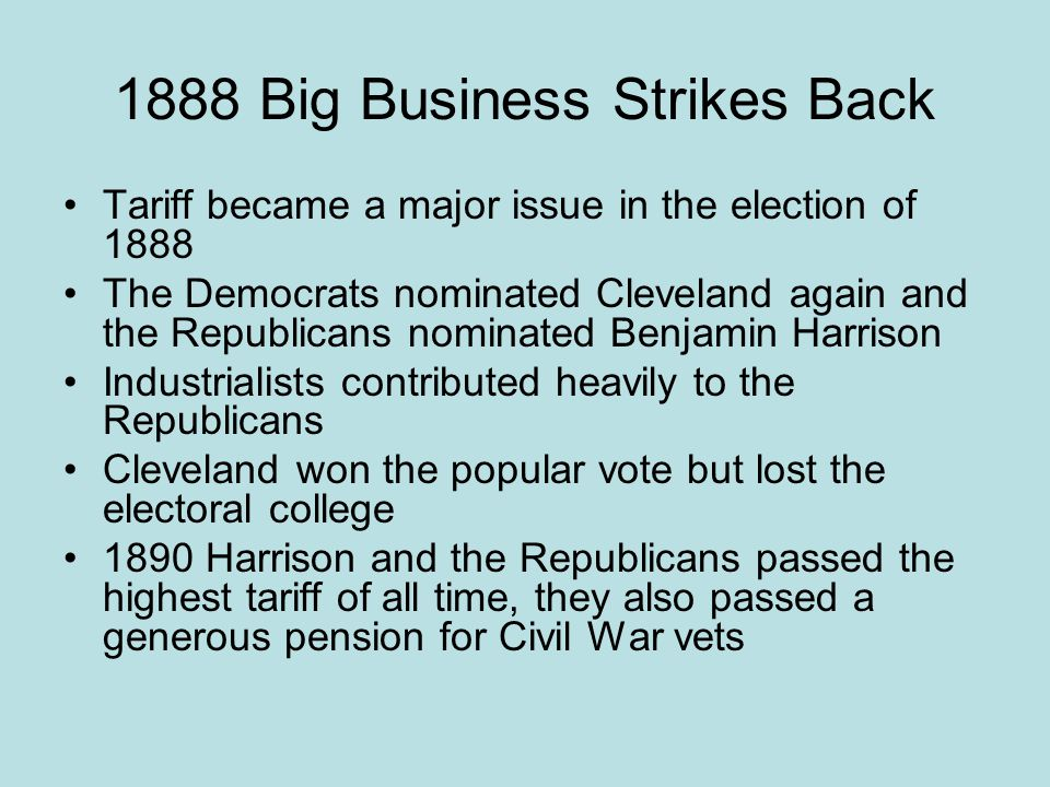 1888 Big Business Strikes Back Tariff became a major issue in the election of 1888 The Democrats nominated Cleveland again and the Republicans nominat