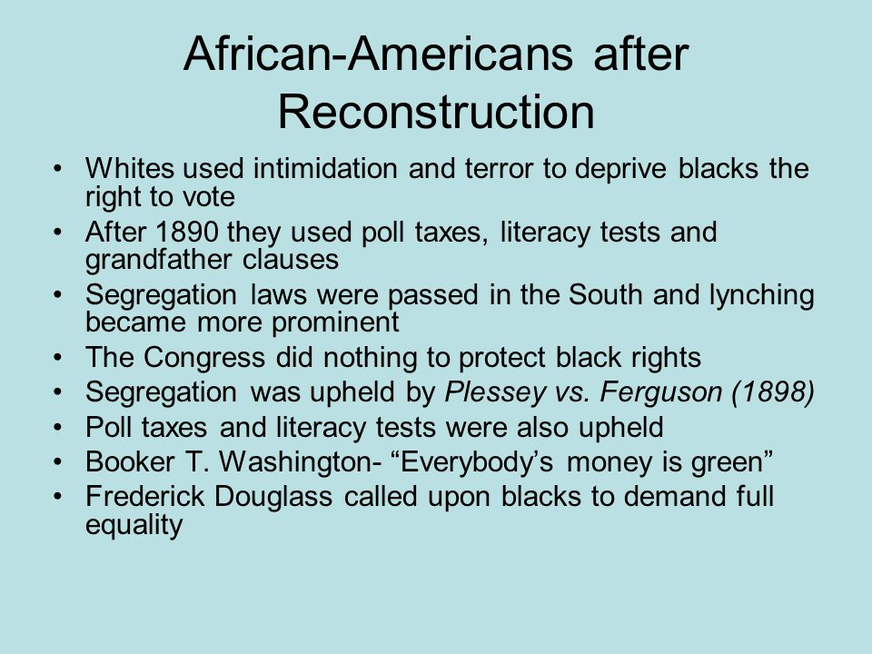 African-Americans after Reconstruction Whites used intimidation and terror to deprive blacks the right to vote After 1890 they used poll taxes, litera