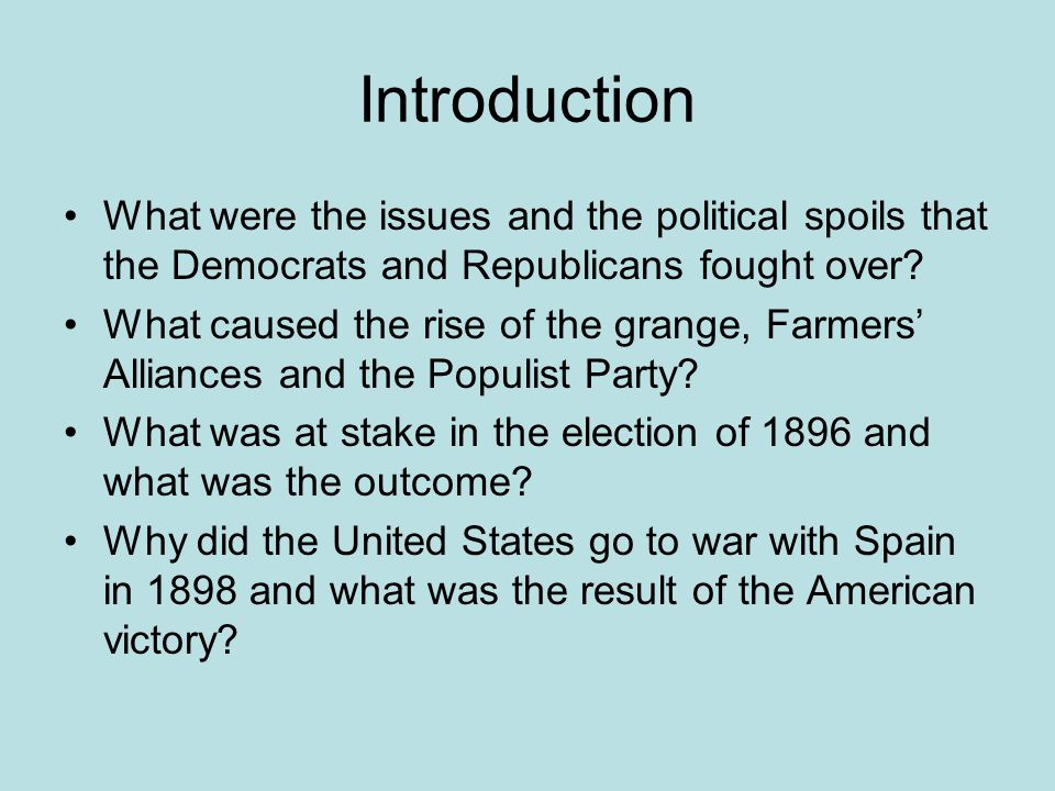 Introduction What were the issues and the political spoils that the Democrats and Republicans fought over? What caused the rise of the grange, Farmers
