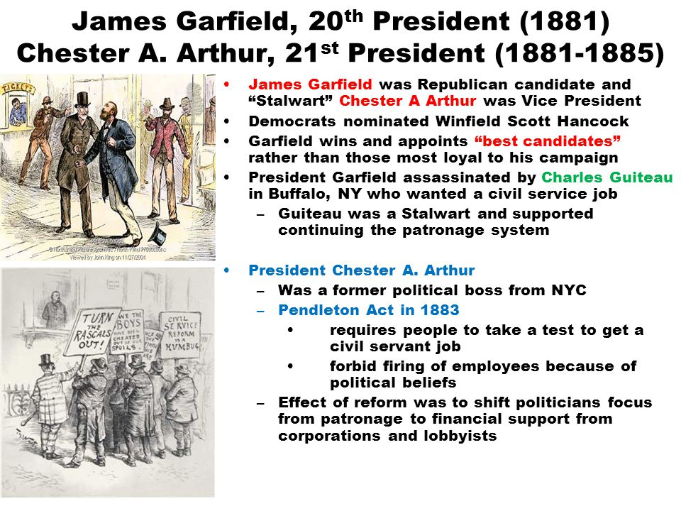 "James Garfield, 20 th President (1881) Chester A. Arthur, 21 st President (1881-1885) James Garfield was Republican candidate and ""Stalwart"" Chester A"