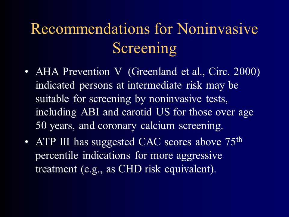 Recommendations for Noninvasive Screening AHA Prevention V (Greenland et al., Circ.
