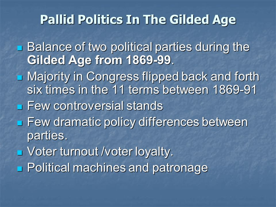 Pallid Politics In The Gilded Age Balance of two political parties during the Gilded Age from 1869-99.