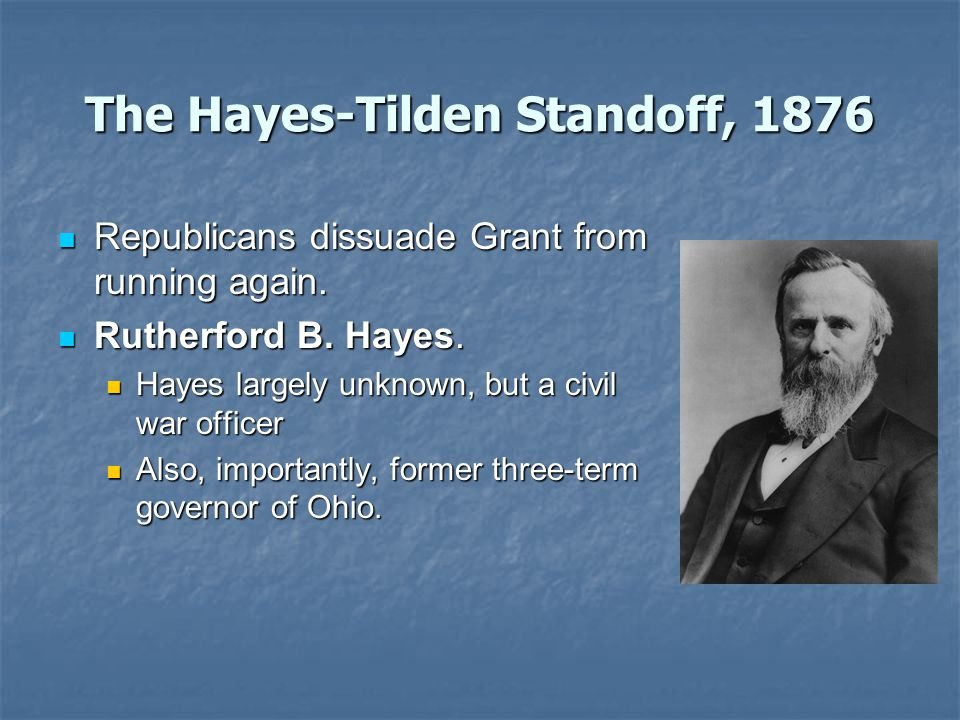 The Hayes-Tilden Standoff, 1876 Republicans dissuade Grant from running again.