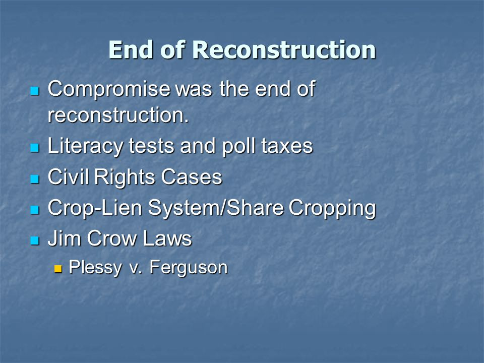 End of Reconstruction Compromise was the end of reconstruction.