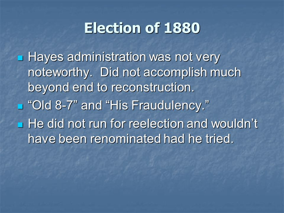Election of 1880 Hayes administration was not very noteworthy.