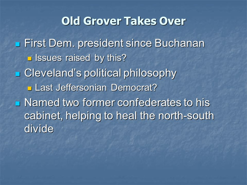 Old Grover Takes Over First Dem. president since Buchanan First Dem.