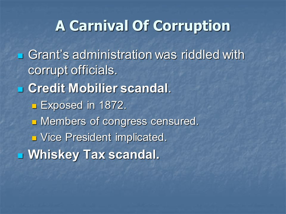 A Carnival Of Corruption Grant's administration was riddled with corrupt officials.