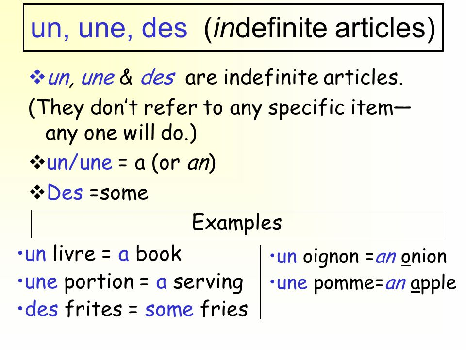 un, une, des (indefinite articles)  un, une & des are indefinite articles.