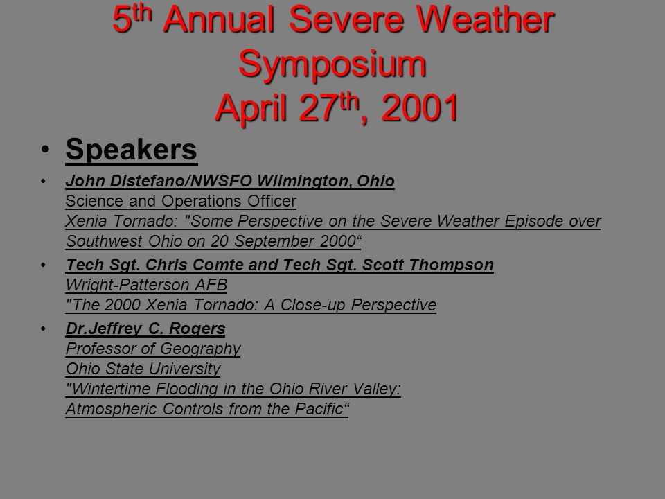 5 th Annual Severe Weather Symposium April 27 th, 2001 Speakers John Distefano/NWSFO Wilmington, Ohio Science and Operations Officer Xenia Tornado: Some Perspective on the Severe Weather Episode over Southwest Ohio on 20 September 2000 Tech Sgt.