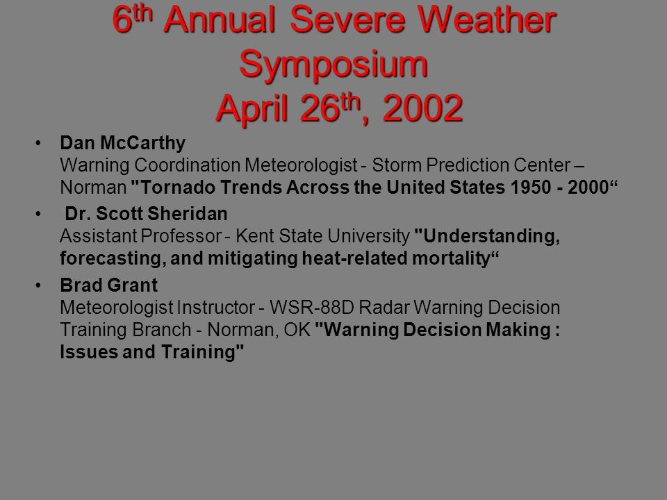 6 th Annual Severe Weather Symposium April 26 th, 2002 Dan McCarthy Warning Coordination Meteorologist - Storm Prediction Center – Norman Tornado Trends Across the United States 1950 - 2000 Dr.