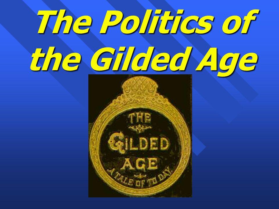 Themes of Gilded Age (1869-1889) n Politics: hard v.