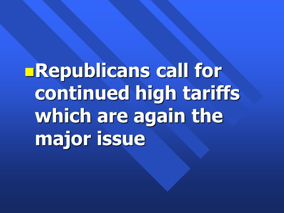n Republicans call for continued high tariffs which are again the major issue