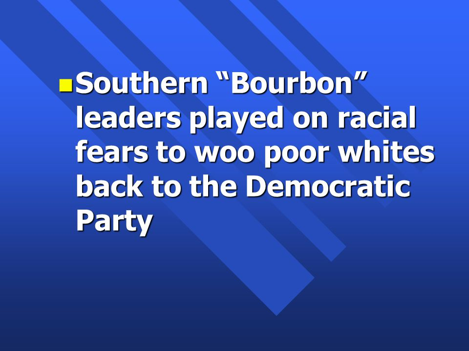 n Southern Bourbon leaders played on racial fears to woo poor whites back to the Democratic Party