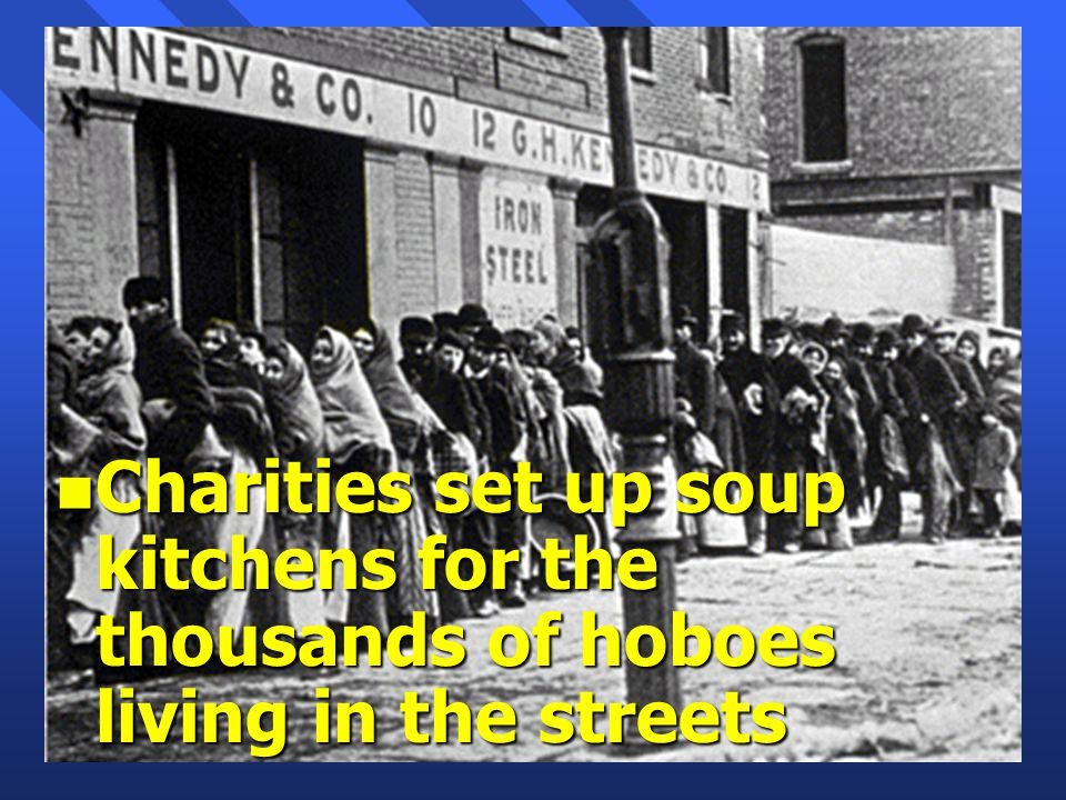 n Charities set up soup kitchens for the thousands of hoboes living in the streets