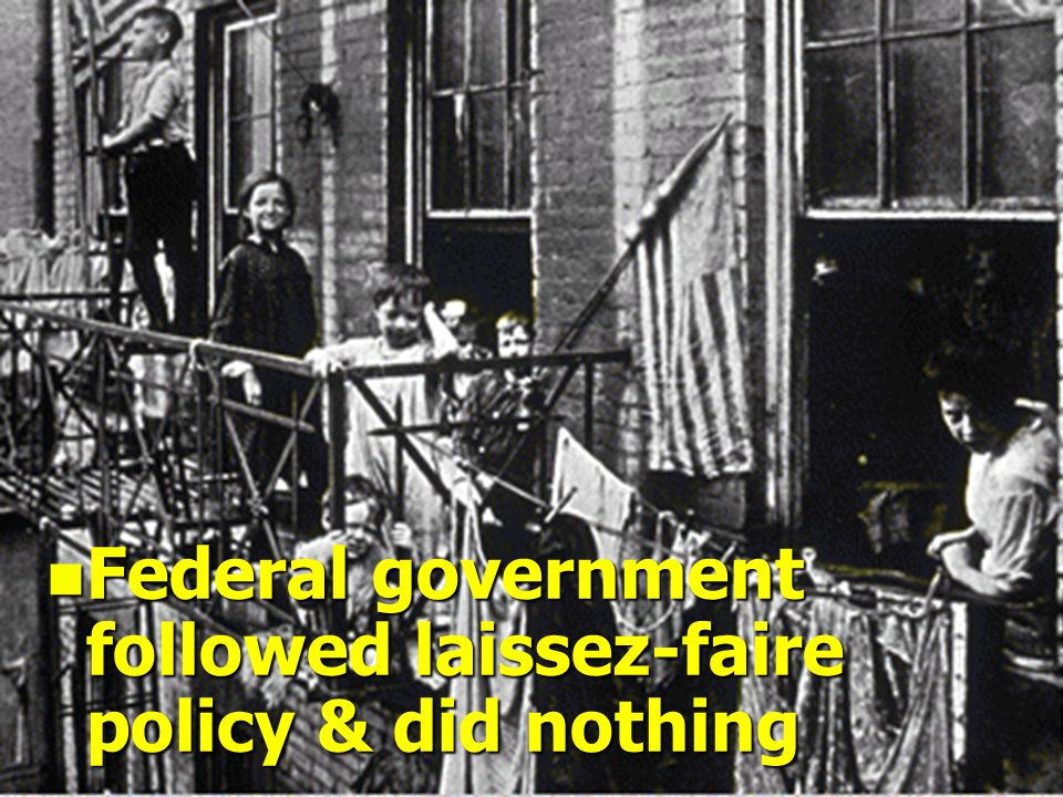 n Federal government followed laissez-faire policy & did nothing