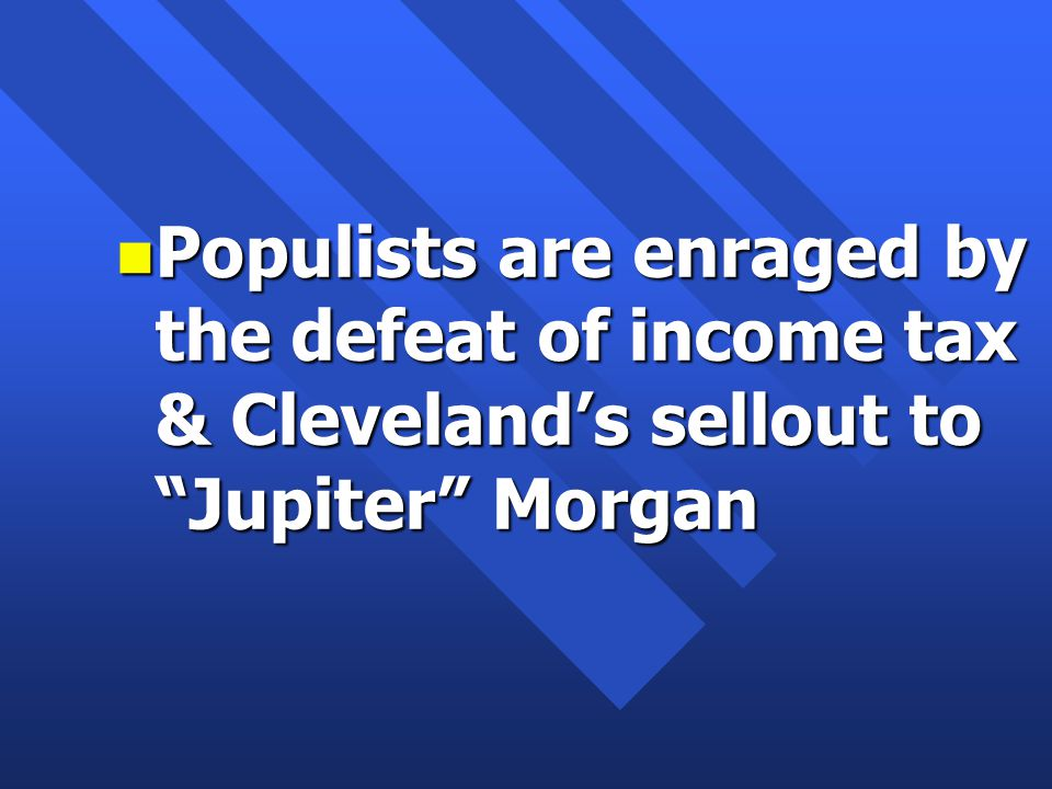 n Populists are enraged by the defeat of income tax & Cleveland's sellout to Jupiter Morgan